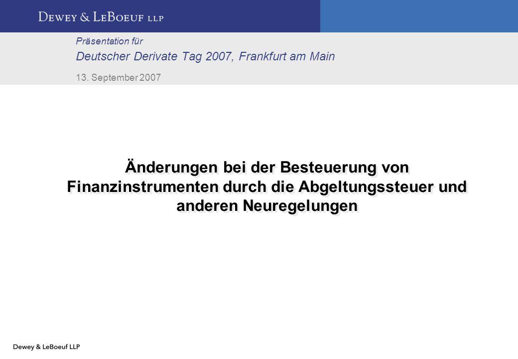 Änderungen bei der Besteuerung von Finanzinstrumenten durch die Abgeltungssteuer und anderen Neuregelungen Präsentation für Deutscher Derivate Tag 2007, Frankfurt am Main 13.