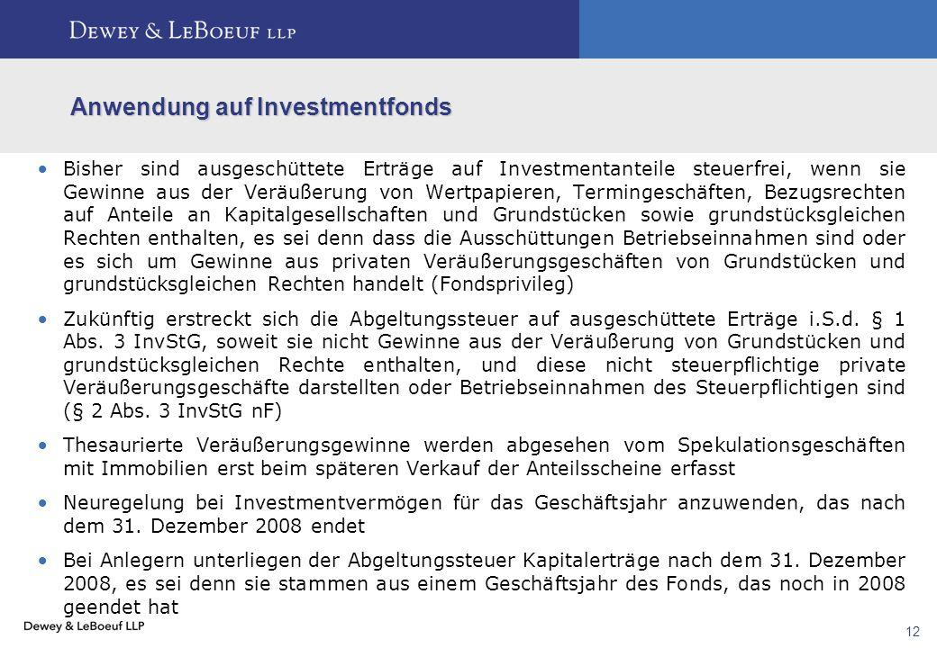 12 Anwendung auf Investmentfonds  Bisher sind ausgeschüttete Erträge auf Investmentanteile steuerfrei, wenn sie Gewinne aus der Veräußerung von Wertp