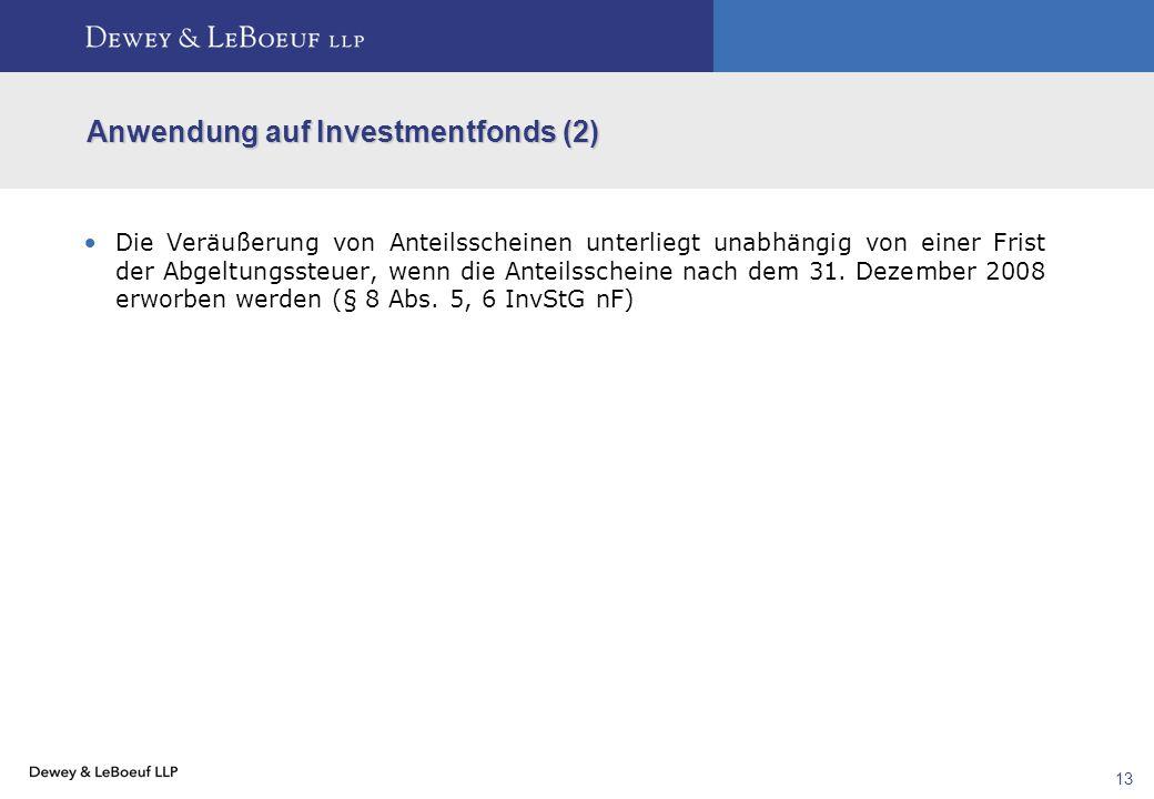 13 Anwendung auf Investmentfonds (2)  Die Veräußerung von Anteilsscheinen unterliegt unabhängig von einer Frist der Abgeltungssteuer, wenn die Anteil
