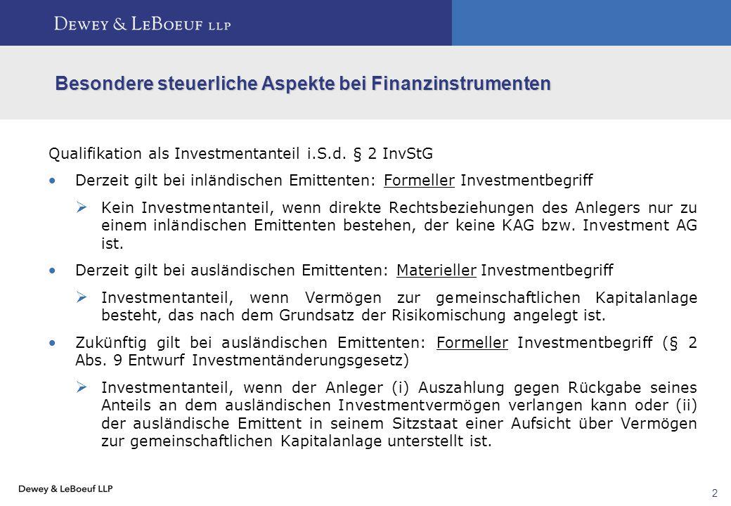 2 Besondere steuerliche Aspekte bei Finanzinstrumenten Qualifikation als Investmentanteil i.S.d. § 2 InvStG  Derzeit gilt bei inländischen Emittenten