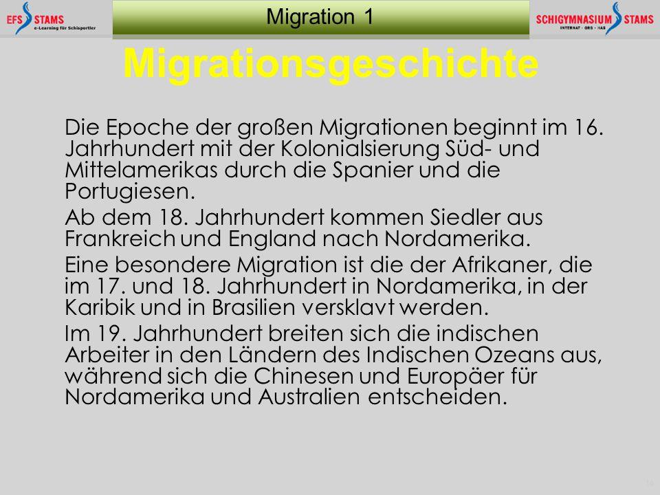16 Migration 1 Migrationsgeschichte Die Epoche der großen Migrationen beginnt im 16. Jahrhundert mit der Kolonialsierung Süd- und Mittelamerikas durch