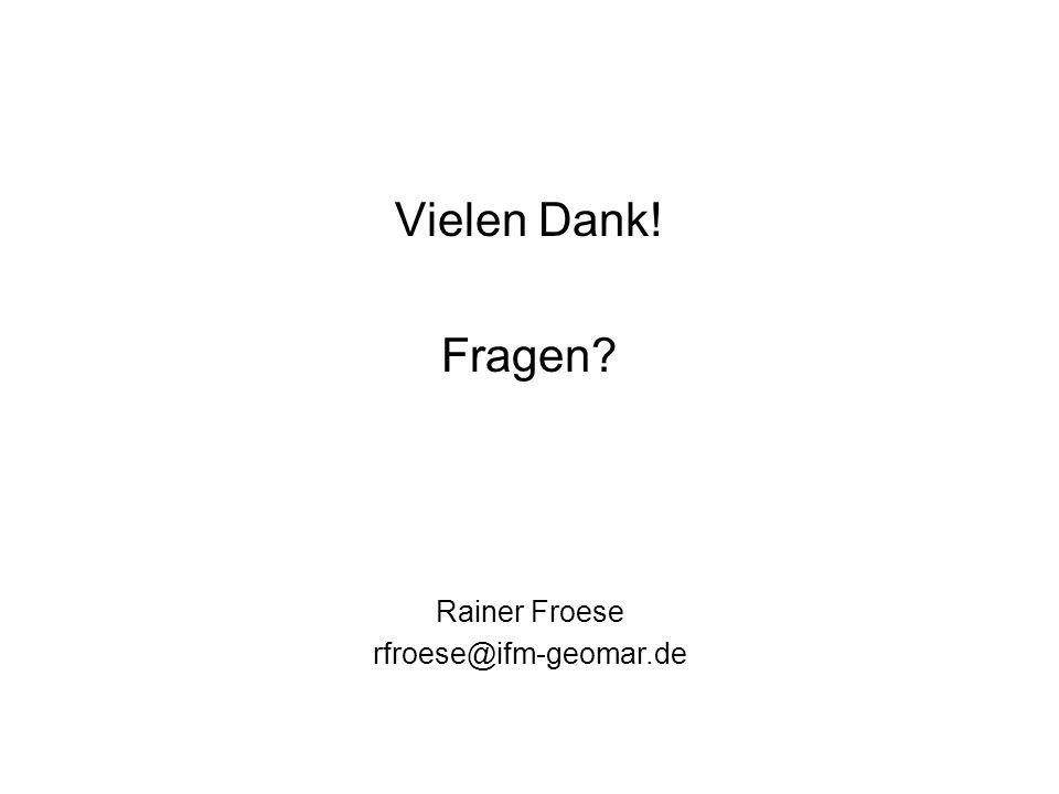 Vielen Dank! Fragen Rainer Froese rfroese@ifm-geomar.de