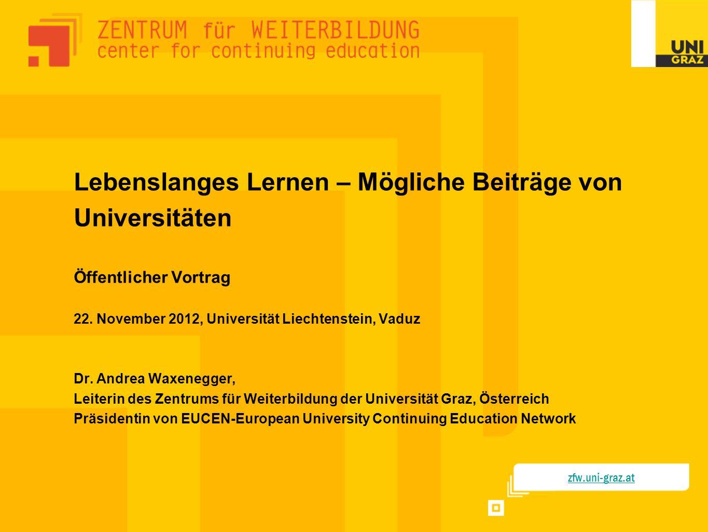 Lebenslanges Lernen – Mögliche Beiträge von Universitäten Öffentlicher Vortrag 22. November 2012, Universität Liechtenstein, Vaduz Dr. Andrea Waxenegg