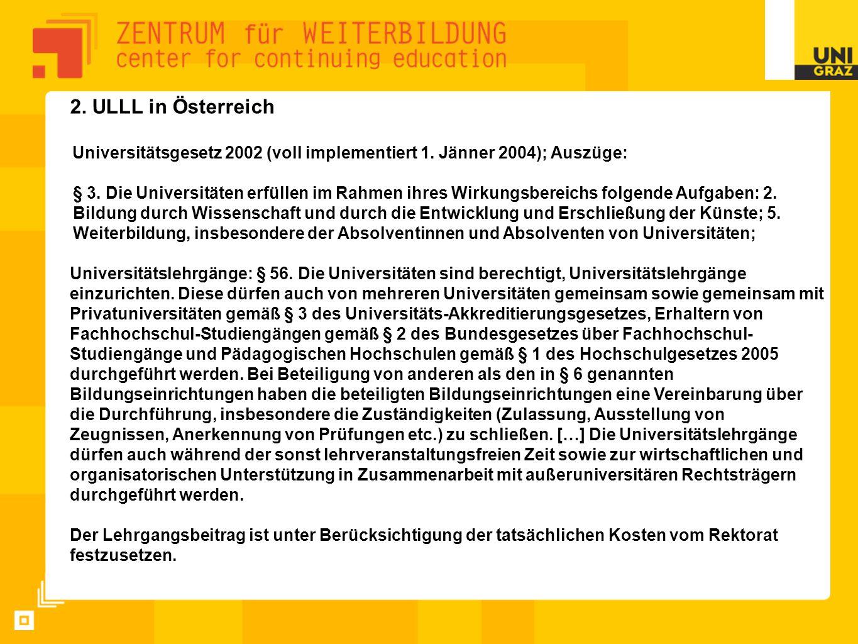 2. ULLL in Österreich Universitätsgesetz 2002 (voll implementiert 1. Jänner 2004); Auszüge: § 3. Die Universitäten erfüllen im Rahmen ihres Wirkungsbe