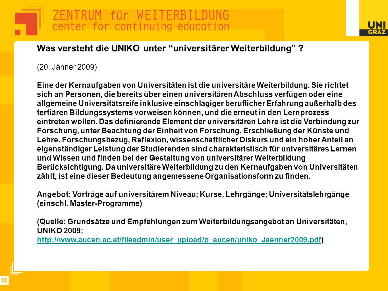 """Was versteht die UNIKO unter """"universitärer Weiterbildung"""" ? (20. Jänner 2009) Eine der Kernaufgaben von Universitäten ist die universitäre Weiterbild"""