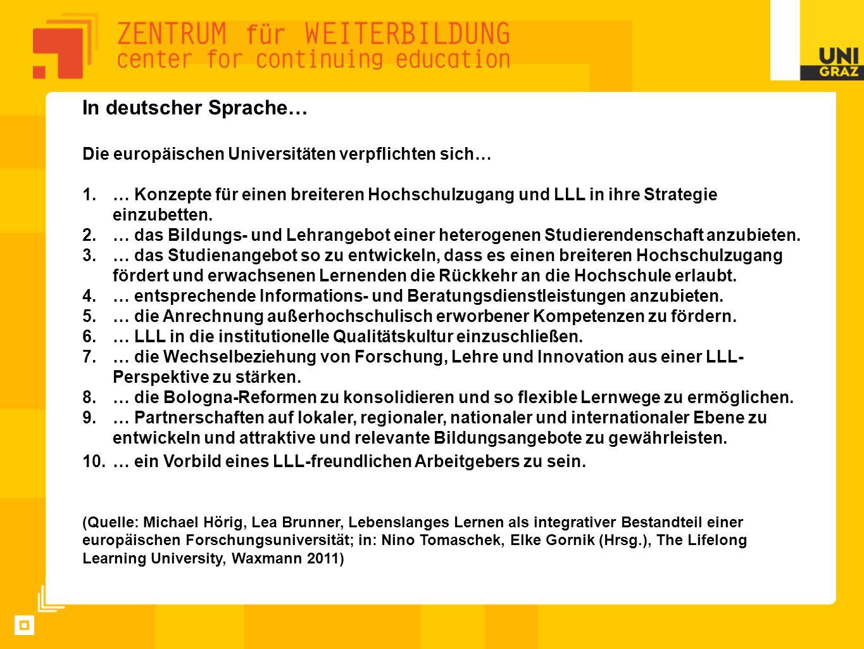 In deutscher Sprache… Die europäischen Universitäten verpflichten sich… 1.… Konzepte für einen breiteren Hochschulzugang und LLL in ihre Strategie ein