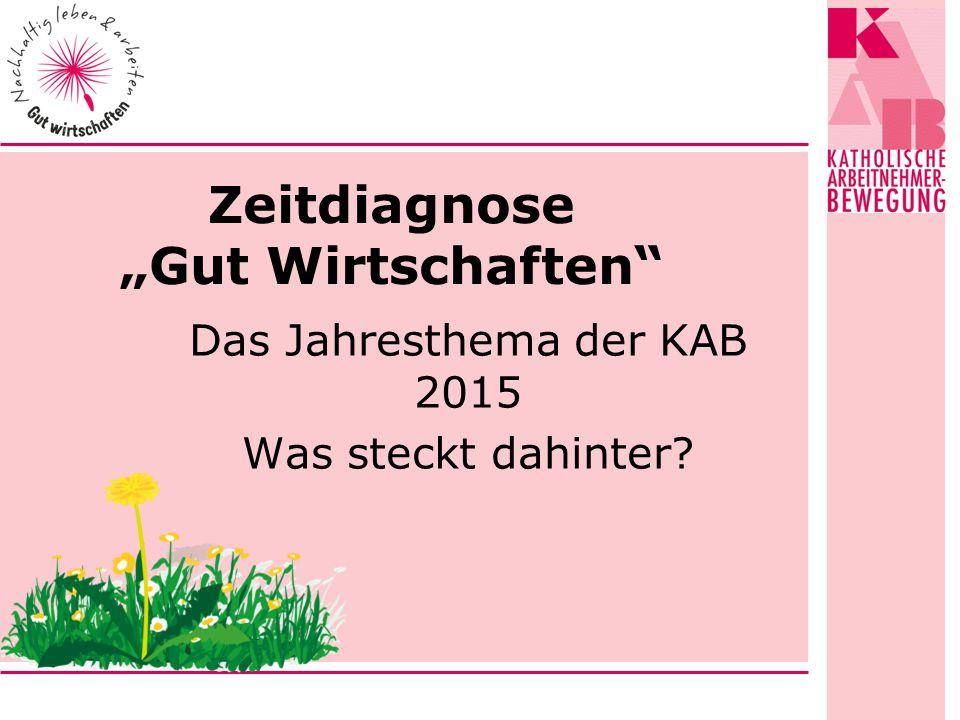"""Das Jahresthema der KAB 2015 Was steckt dahinter Zeitdiagnose """"Gut Wirtschaften"""