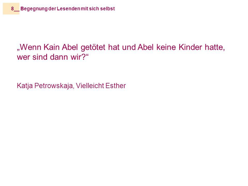 """Begegnung der Lesenden mit sich selbst8__ """"Wenn Kain Abel getötet hat und Abel keine Kinder hatte, wer sind dann wir? Katja Petrowskaja, Vielleicht Esther"""