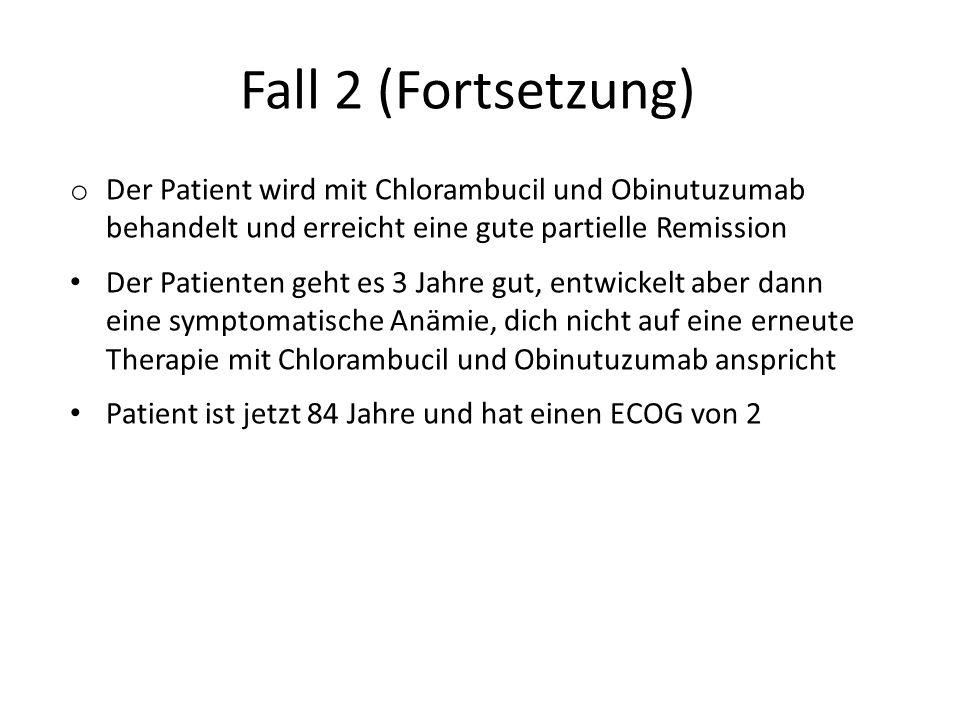 Fall 2 (Fortsetzung) o Der Patient wird mit Chlorambucil und Obinutuzumab behandelt und erreicht eine gute partielle Remission Der Patienten geht es 3