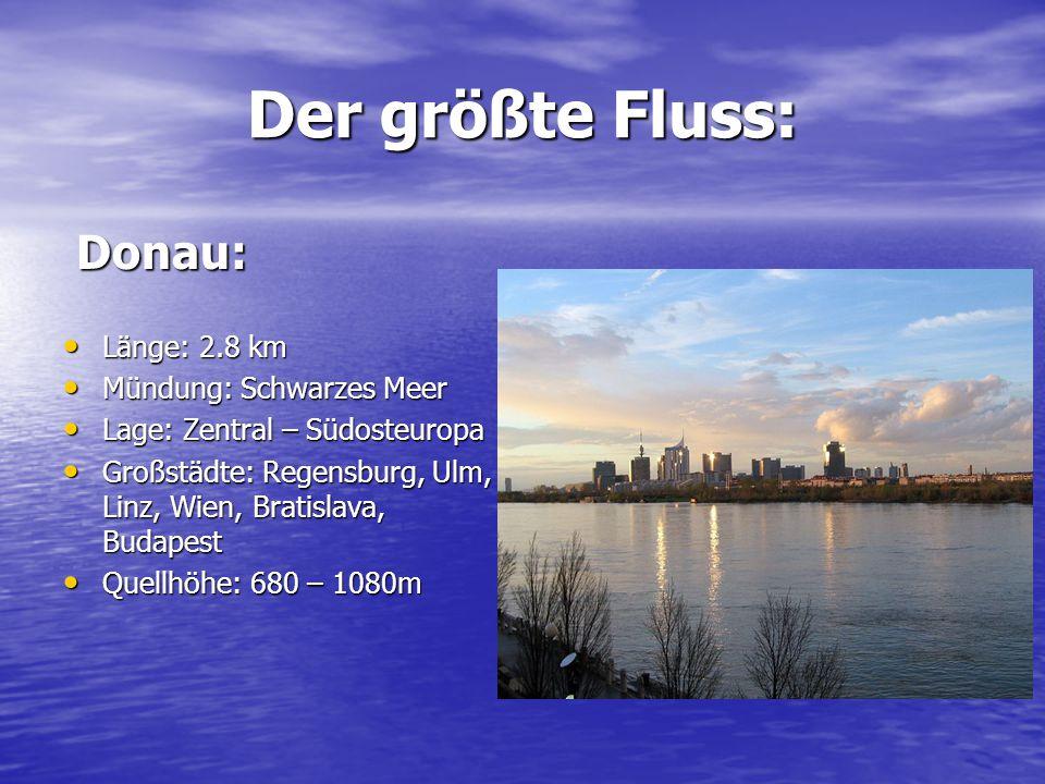 Der größte Fluss: Donau: Donau: Länge: 2.8 km Länge: 2.8 km Mündung: Schwarzes Meer Mündung: Schwarzes Meer Lage: Zentral – Südosteuropa Lage: Zentral
