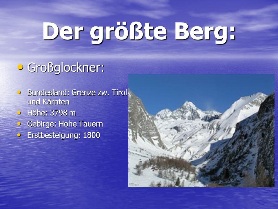 Der größte Berg: Großglockner: Großglockner: Bundesland: Grenze zw. Tirol und Kärnten Bundesland: Grenze zw. Tirol und Kärnten Höhe: 3798 m Höhe: 3798