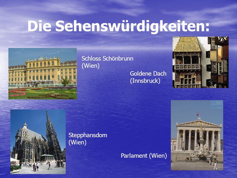 Die Sehenswürdigkeiten: Schloss Schönbrunn (Wien) Stepphansdom (Wien) Goldene Dach (Innsbruck) Parlament (Wien)