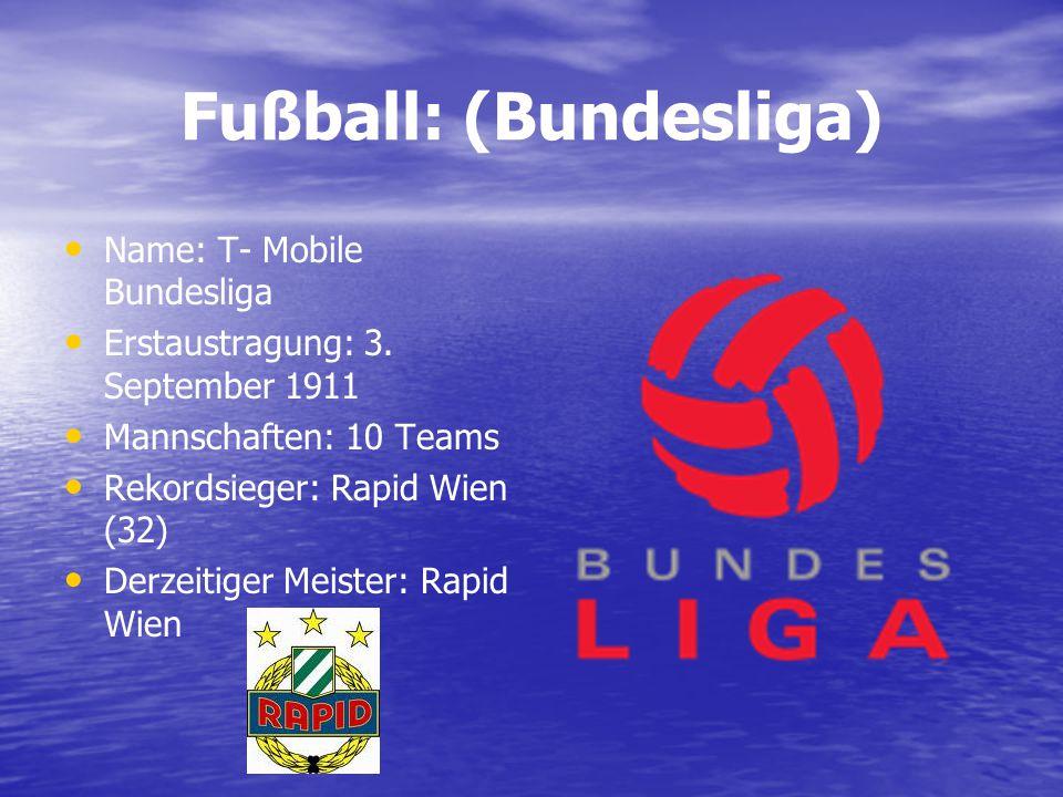 Fußball: (Bundesliga) Name: T- Mobile Bundesliga Erstaustragung: 3. September 1911 Mannschaften: 10 Teams Rekordsieger: Rapid Wien (32) Derzeitiger Me