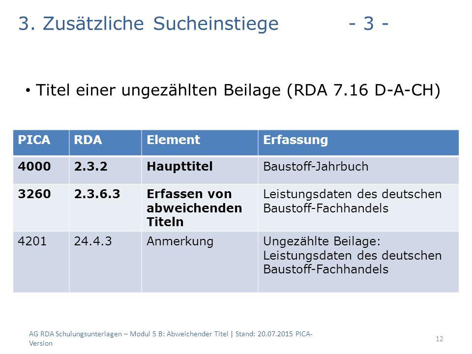 AG RDA Schulungsunterlagen – Modul 5 B: Abweichender Titel | Stand: 20.07.2015 PICA- Version 12 PICARDAElementErfassung 40002.3.2HaupttitelBaustoff-Jahrbuch 32602.3.6.3Erfassen von abweichenden Titeln Leistungsdaten des deutschen Baustoff-Fachhandels 420124.4.3AnmerkungUngezählte Beilage: Leistungsdaten des deutschen Baustoff-Fachhandels 3.