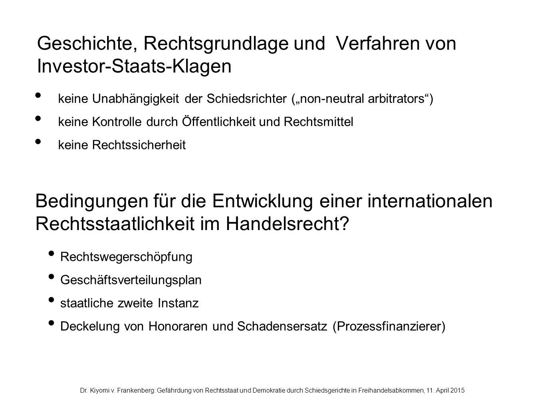Geschichte, Rechtsgrundlage und Verfahren von Investor-Staats-Klagen Dr. Kiyomi v. Frankenberg: Gefährdung von Rechtsstaat und Demokratie durch Schied