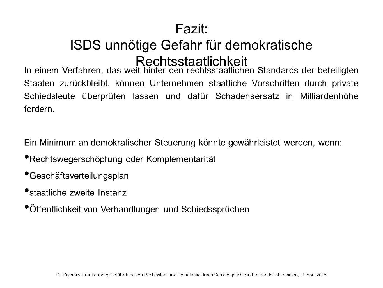 Fazit: ISDS unnötige Gefahr für demokratische Rechtsstaatlichkeit In einem Verfahren, das weit hinter den rechtsstaatlichen Standards der beteiligten