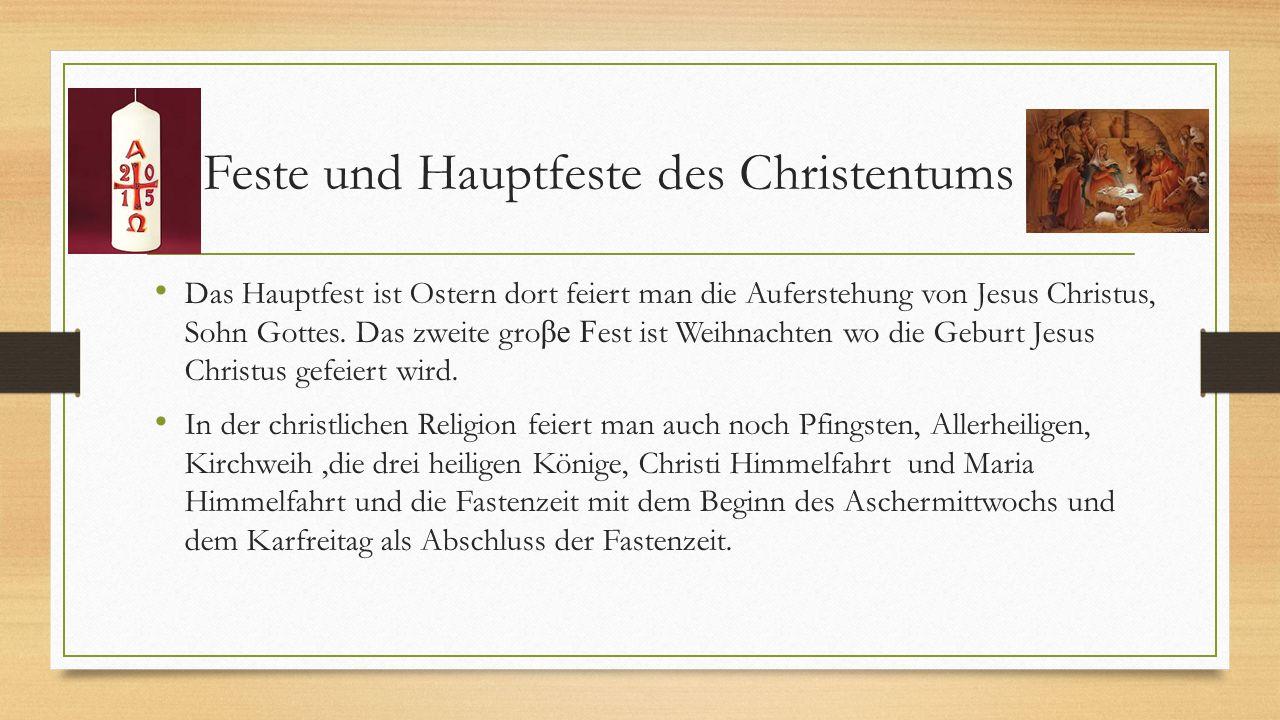 Feste und Hauptfeste des Christentums Das Hauptfest ist Ostern dort feiert man die Auferstehung von Jesus Christus, Sohn Gottes. Das zweite gro βe F e