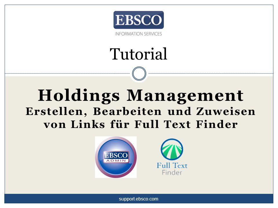 Tutorial Holdings Management Erstellen, Bearbeiten und Zuweisen von Links für Full Text Finder support.ebsco.com