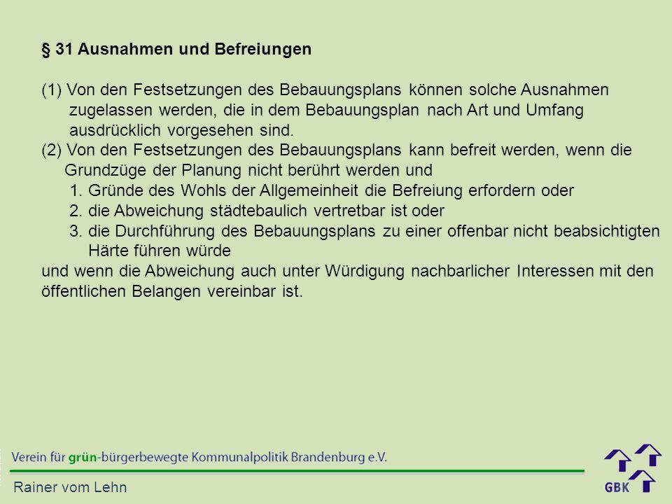 Rainer vom Lehn § 31 Ausnahmen und Befreiungen (1)Von den Festsetzungen des Bebauungsplans können solche Ausnahmen zugelassen werden, die in dem Bebauungsplan nach Art und Umfang ausdrücklich vorgesehen sind.