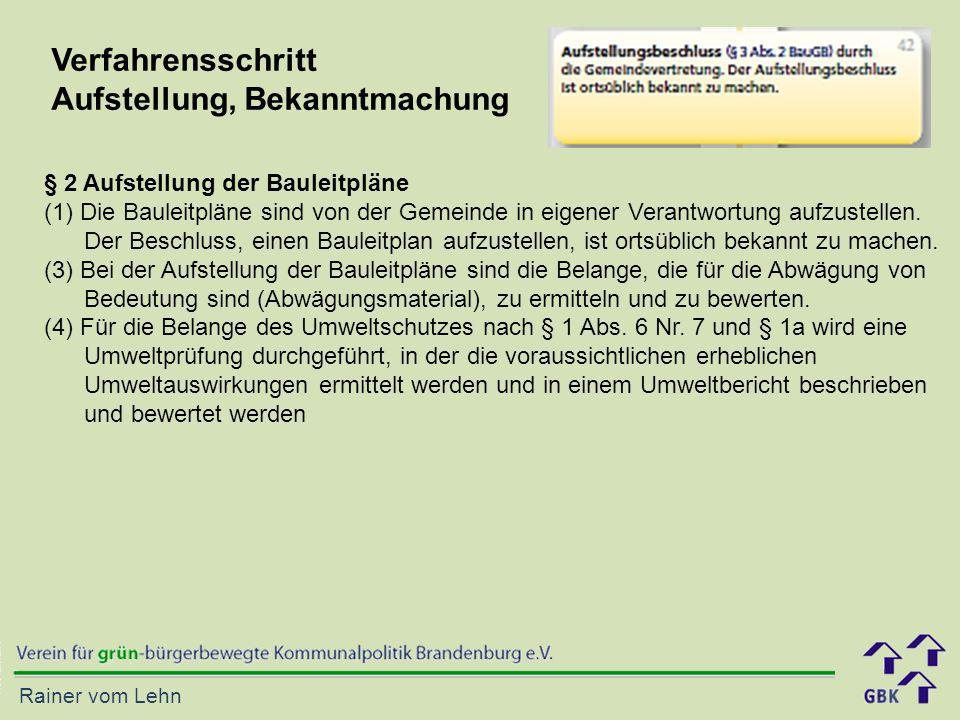 Rainer vom Lehn Verfahrensschritt Aufstellung, Bekanntmachung § 2 Aufstellung der Bauleitpläne (1)Die Bauleitpläne sind von der Gemeinde in eigener Verantwortung aufzustellen.