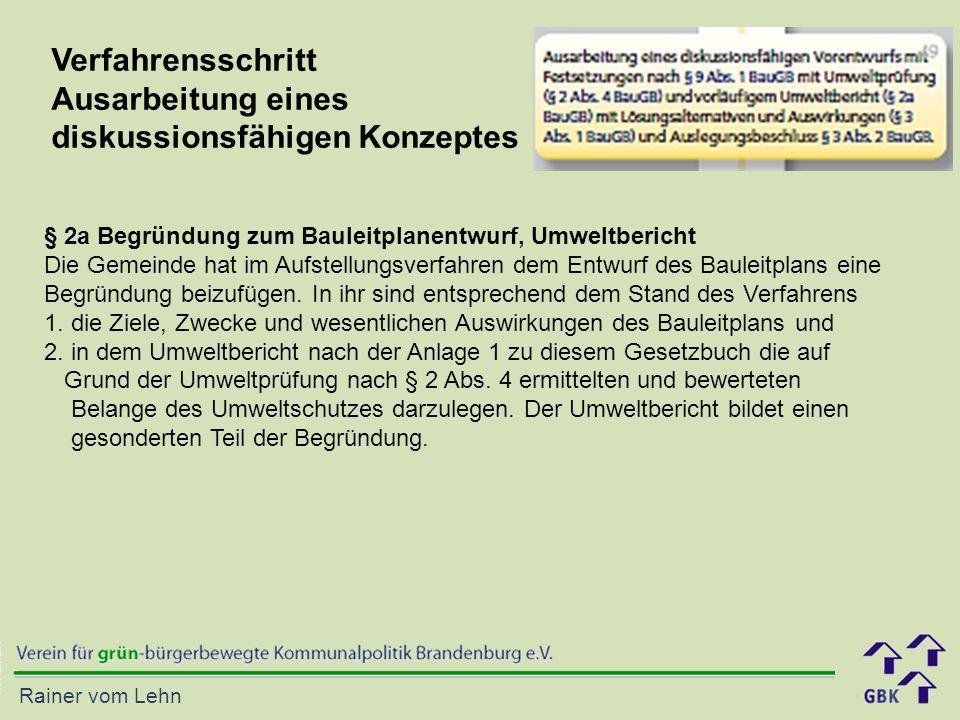 Rainer vom Lehn Verfahrensschritt Ausarbeitung eines diskussionsfähigen Konzeptes § 2a Begründung zum Bauleitplanentwurf, Umweltbericht Die Gemeinde hat im Aufstellungsverfahren dem Entwurf des Bauleitplans eine Begründung beizufügen.