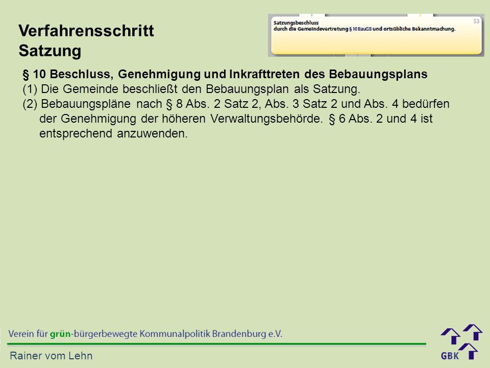 Rainer vom Lehn Verfahrensschritt Satzung § 10 Beschluss, Genehmigung und Inkrafttreten des Bebauungsplans (1) Die Gemeinde beschließt den Bebauungsplan als Satzung.