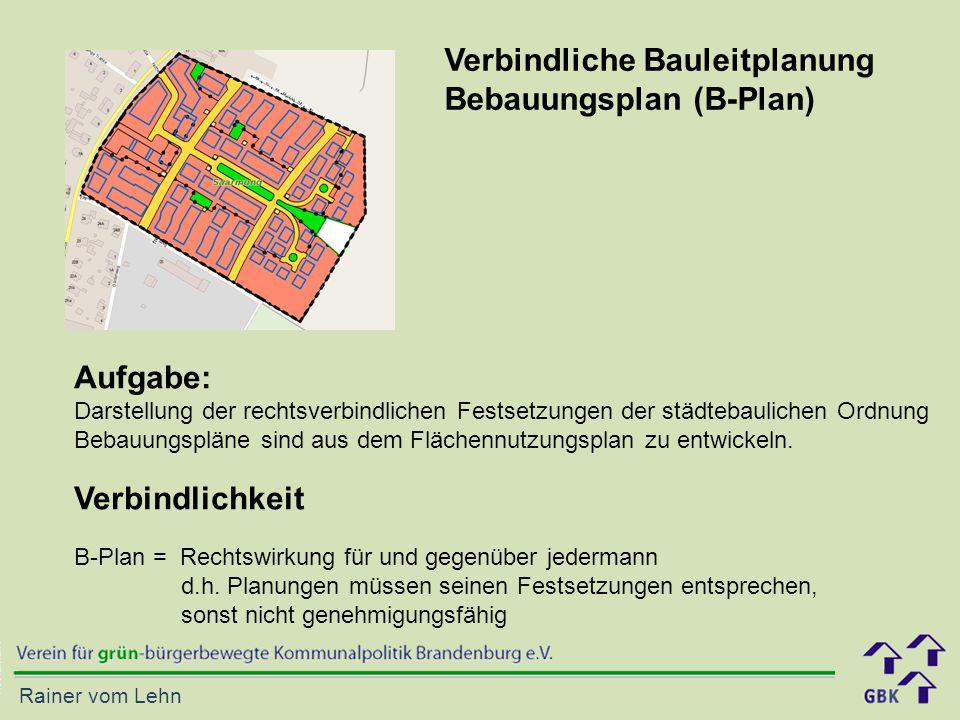 Rainer vom Lehn Aufgabe: Darstellung der rechtsverbindlichen Festsetzungen der städtebaulichen Ordnung Bebauungspläne sind aus dem Flächennutzungsplan zu entwickeln.