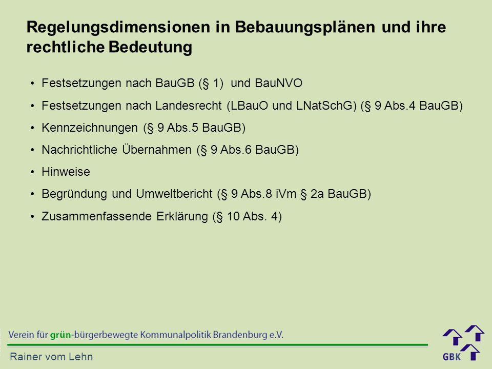 Rainer vom Lehn Festsetzungen nach BauGB (§ 1) und BauNVO Festsetzungen nach Landesrecht (LBauO und LNatSchG) (§ 9 Abs.4 BauGB) Kennzeichnungen (§ 9 Abs.5 BauGB) Nachrichtliche Übernahmen (§ 9 Abs.6 BauGB) Hinweise Begründung und Umweltbericht (§ 9 Abs.8 iVm § 2a BauGB) Zusammenfassende Erklärung (§ 10 Abs.