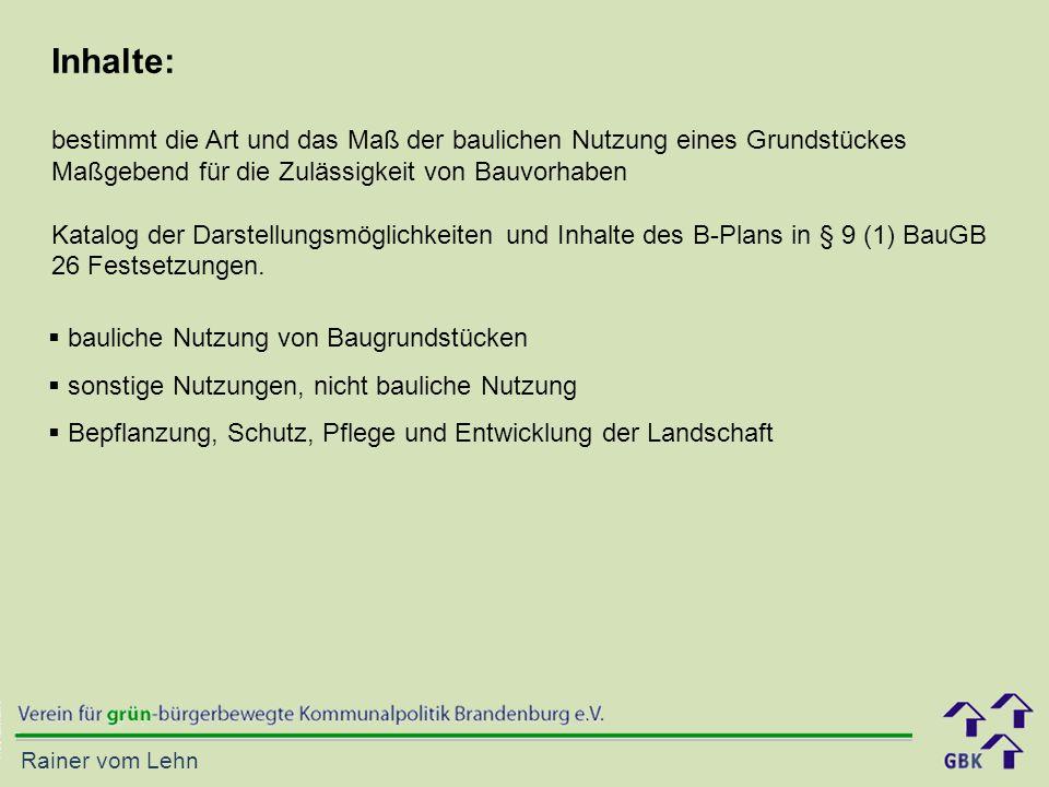 Rainer vom Lehn Inhalte: bestimmt die Art und das Maß der baulichen Nutzung eines Grundstückes Maßgebend für die Zulässigkeit von Bauvorhaben Katalog der Darstellungsmöglichkeiten und Inhalte des B-Plans in § 9 (1) BauGB 26 Festsetzungen.