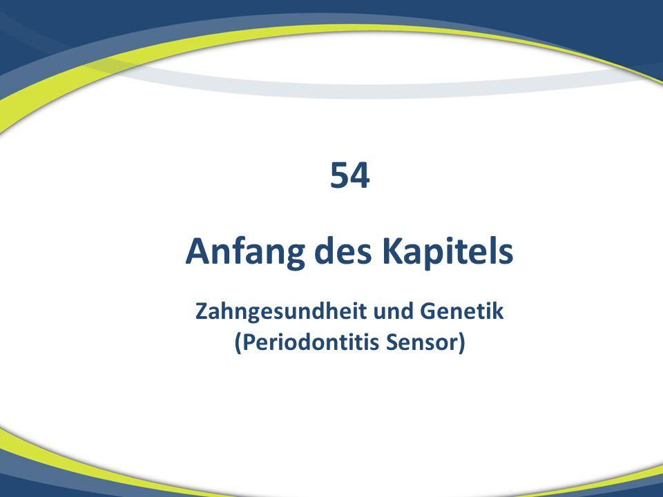 Anfang des Kapitels Zahngesundheit und Genetik (Periodontitis Sensor) 54