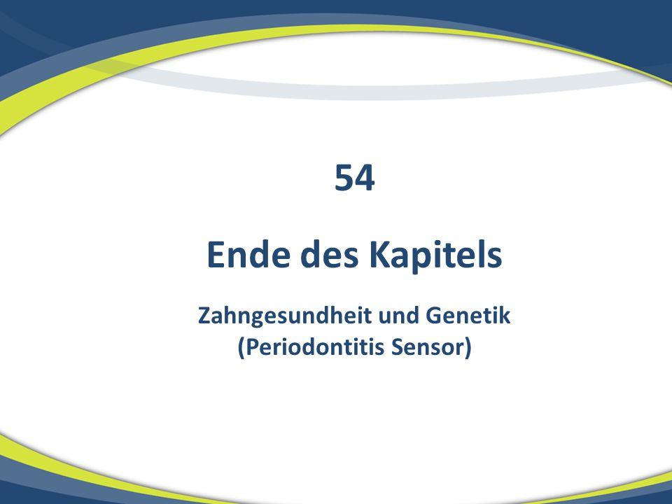 Ende des Kapitels Zahngesundheit und Genetik (Periodontitis Sensor) 54