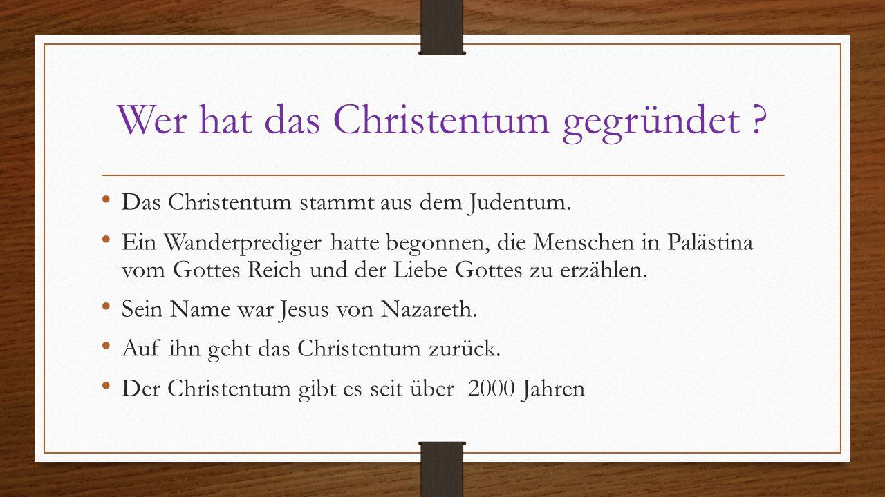Wer hat das Christentum gegründet ? Das Christentum stammt aus dem Judentum. Ein Wanderprediger hatte begonnen, die Menschen in Palästina vom Gottes R