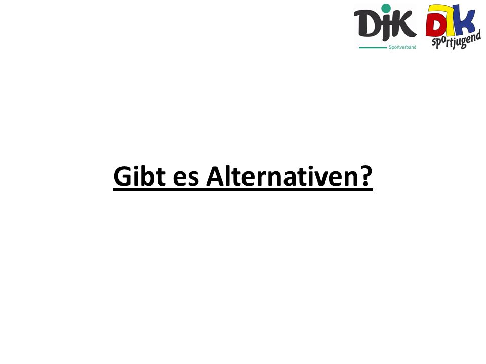 Gibt es Alternativen?