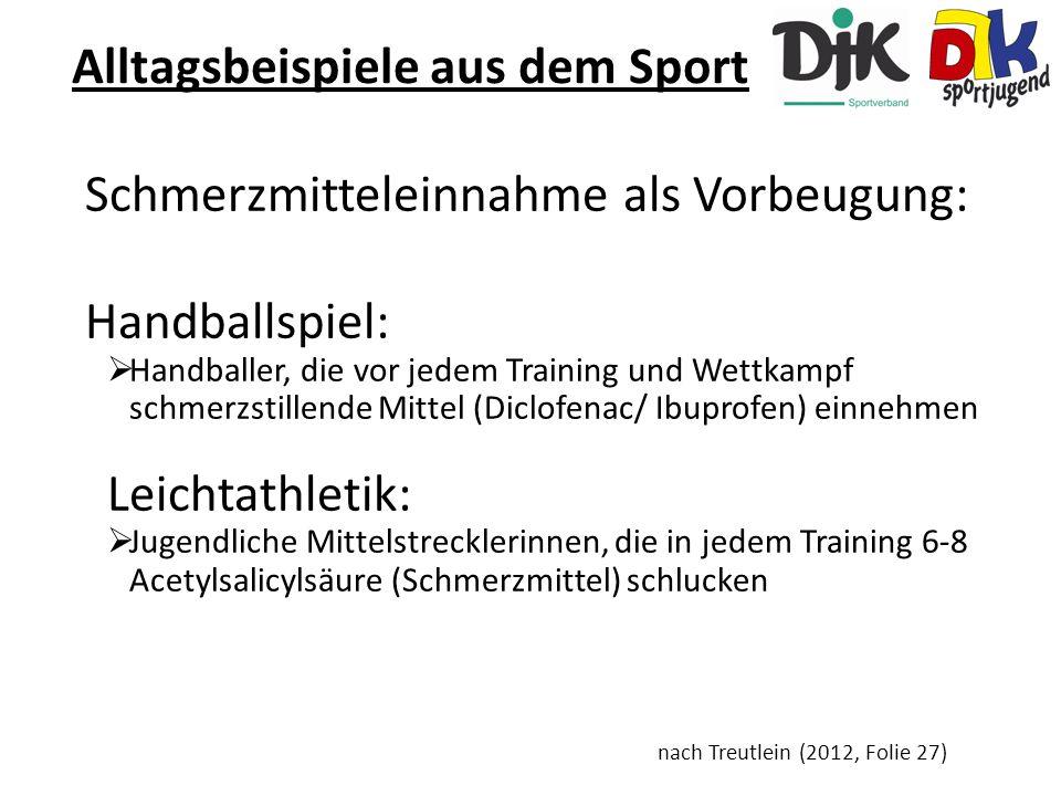 Sport-Beispiele Alltagsbeispiele aus dem Sport Schmerzmitteleinnahme als Vorbeugung: Handballspiel:  Handballer, die vor jedem Training und Wettkampf