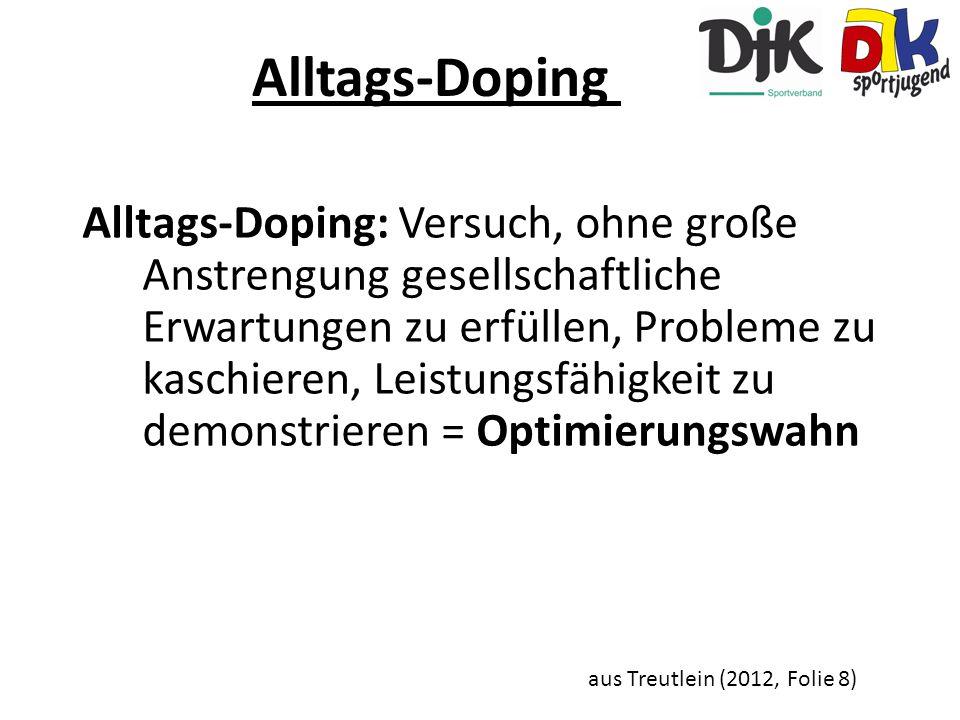 Alltags-Doping Alltags-Doping: Versuch, ohne große Anstrengung gesellschaftliche Erwartungen zu erfüllen, Probleme zu kaschieren, Leistungsfähigkeit z