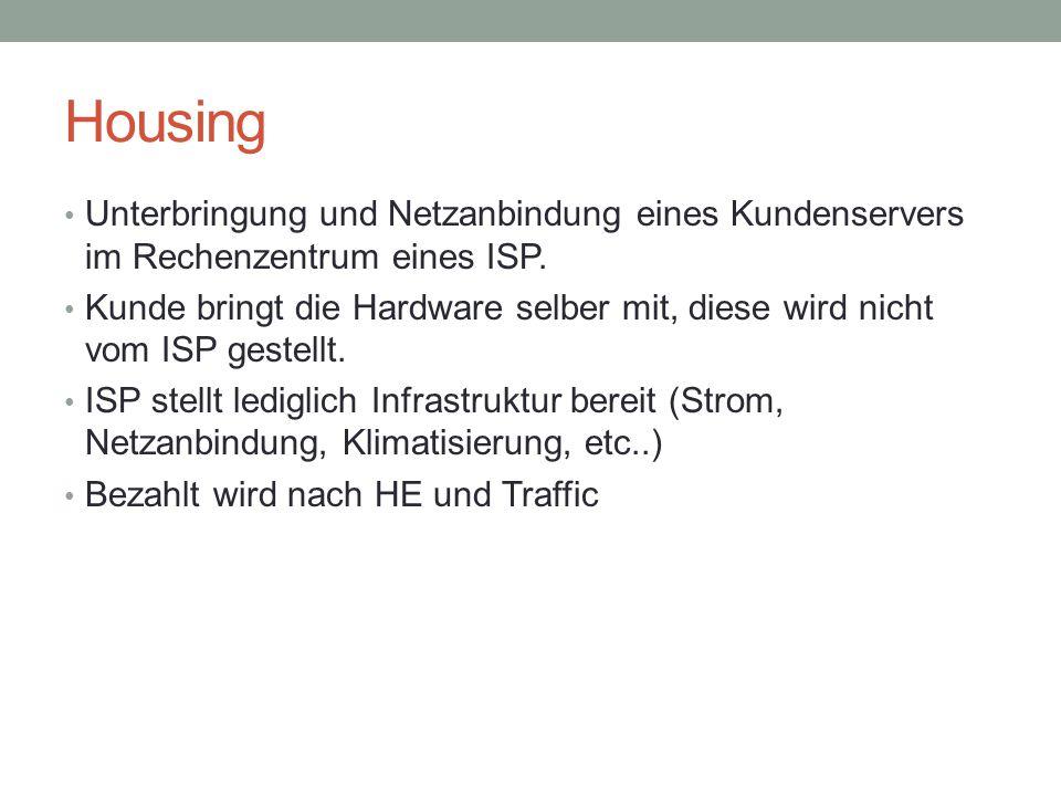 Housing Unterbringung und Netzanbindung eines Kundenservers im Rechenzentrum eines ISP. Kunde bringt die Hardware selber mit, diese wird nicht vom ISP