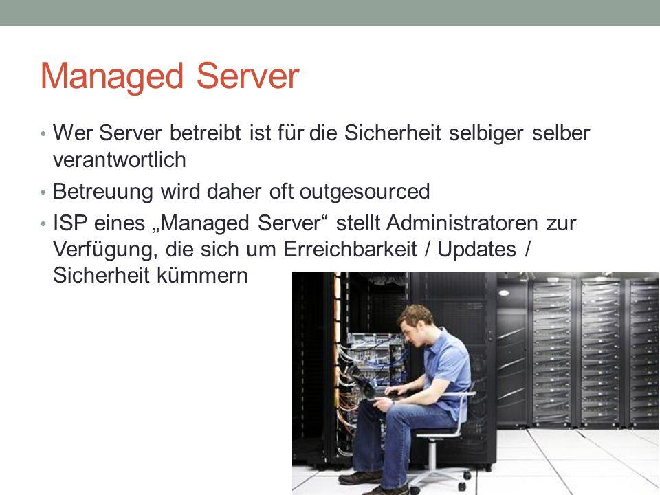 """Managed Server Wer Server betreibt ist für die Sicherheit selbiger selber verantwortlich Betreuung wird daher oft outgesourced ISP eines """"Managed Serv"""