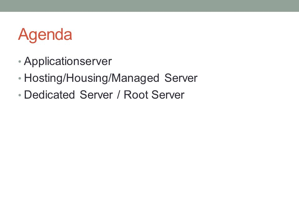 Agenda Applicationserver Hosting/Housing/Managed Server Dedicated Server / Root Server