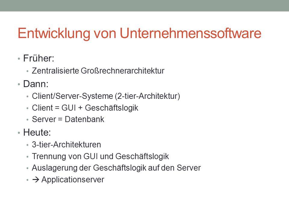 Entwicklung von Unternehmenssoftware Früher: Zentralisierte Großrechnerarchitektur Dann: Client/Server-Systeme (2-tier-Architektur) Client = GUI + Ges