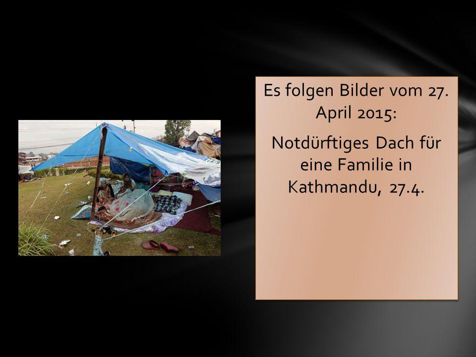 Es folgen Bilder vom 27. April 2015: Notdürftiges Dach für eine Familie in Kathmandu, 27.4.
