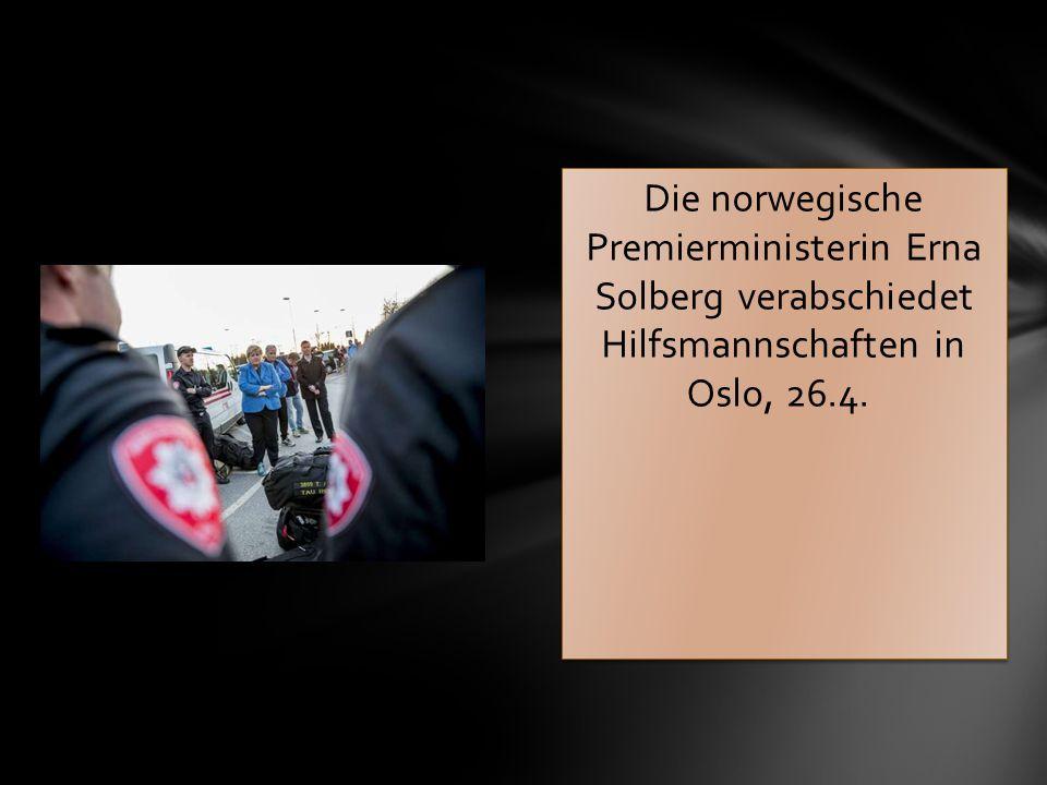Die norwegische Premierministerin Erna Solberg verabschiedet Hilfsmannschaften in Oslo, 26.4.