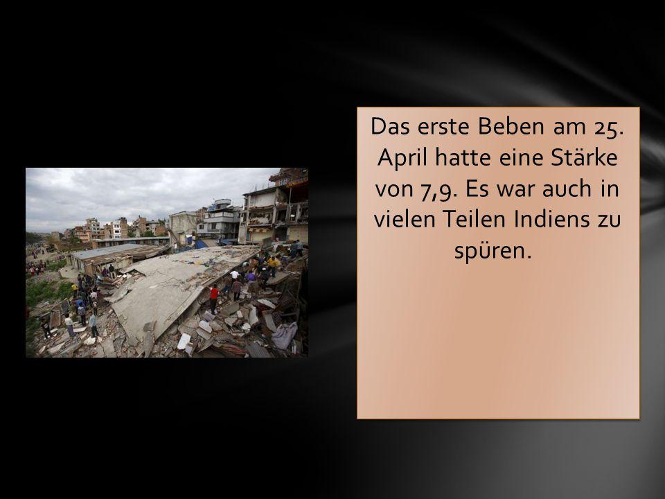 Das erste Beben am 25. April hatte eine Stärke von 7,9. Es war auch in vielen Teilen Indiens zu spüren.