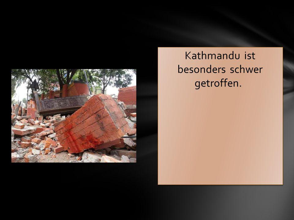 Kathmandu ist besonders schwer getroffen.