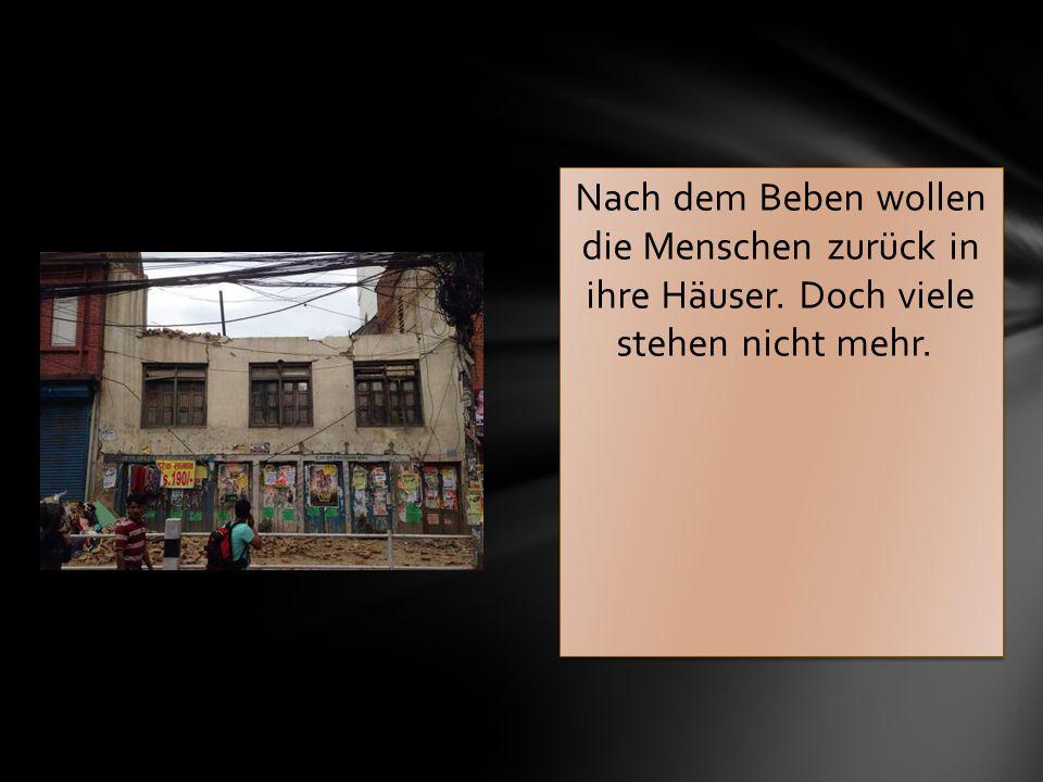 Nach dem Beben wollen die Menschen zurück in ihre Häuser. Doch viele stehen nicht mehr.