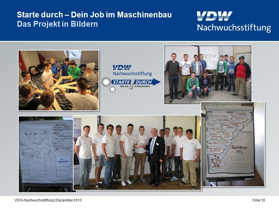 VDW-Nachwuchsstiftung | Dezember 2013Folie 10 Starte durch – Dein Job im Maschinenbau Das Projekt in Bildern