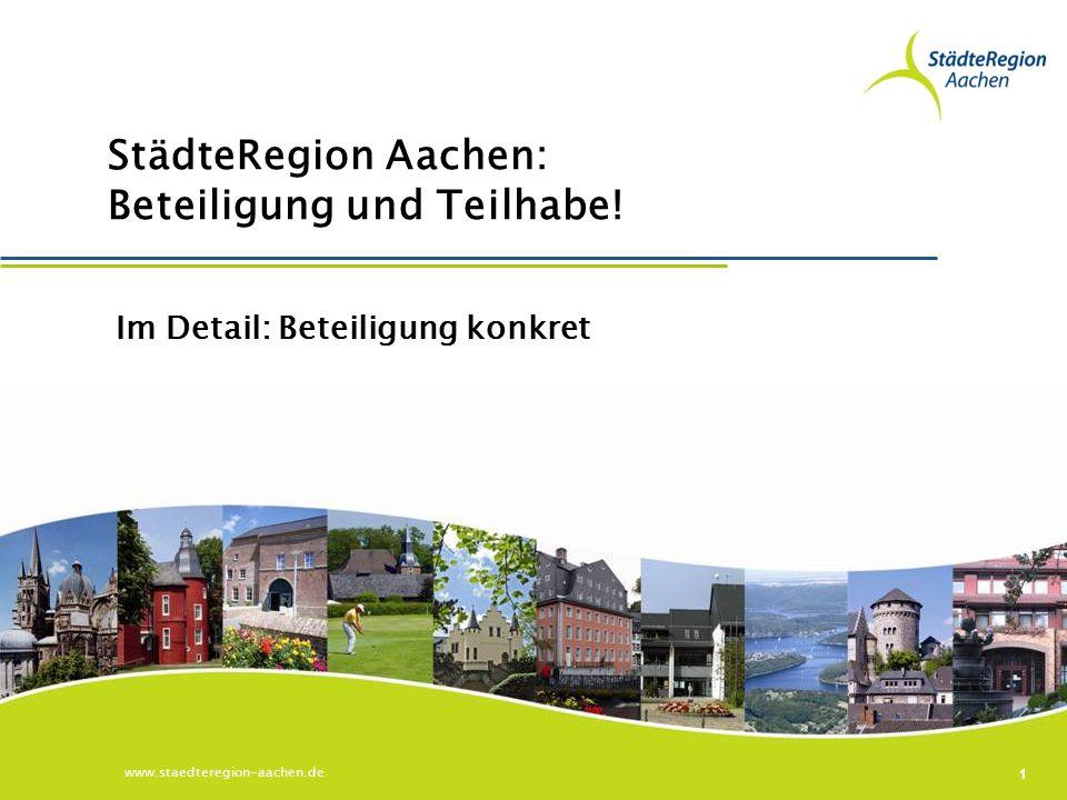 www.staedteregion-aachen.de 11 Im Detail: Beteiligung konkret StädteRegion Aachen: Beteiligung und Teilhabe!