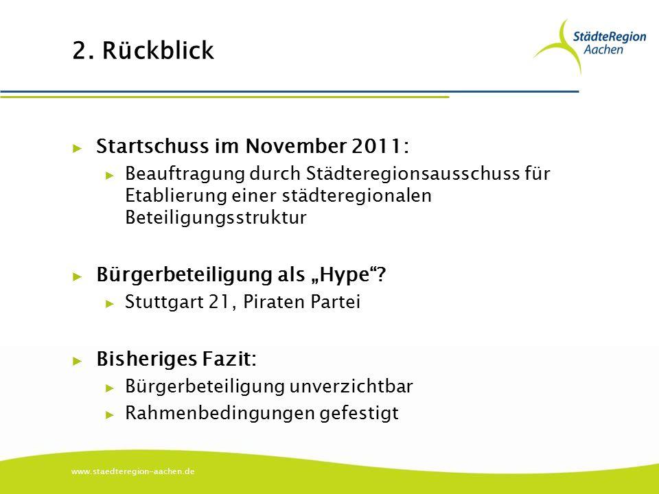 www.staedteregion-aachen.de 2. Rückblick ▶ Startschuss im November 2011: ▶ Beauftragung durch Städteregionsausschuss für Etablierung einer städteregio