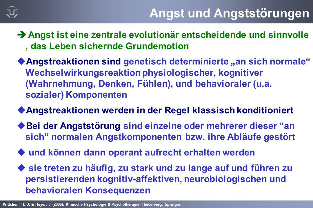 Wittchen, H.-U. & Hoyer, J. (2006). Klinische Psychologie & Psychotherapie. Heidelberg: Springer. Angst und Angststörungen è Angst ist eine zentrale e