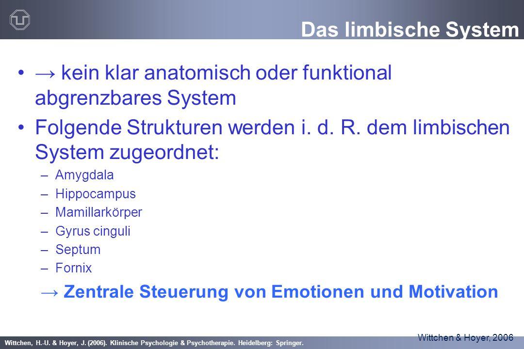 Wittchen, H.-U. & Hoyer, J. (2006). Klinische Psychologie & Psychotherapie. Heidelberg: Springer. Das limbische System → kein klar anatomisch oder fun