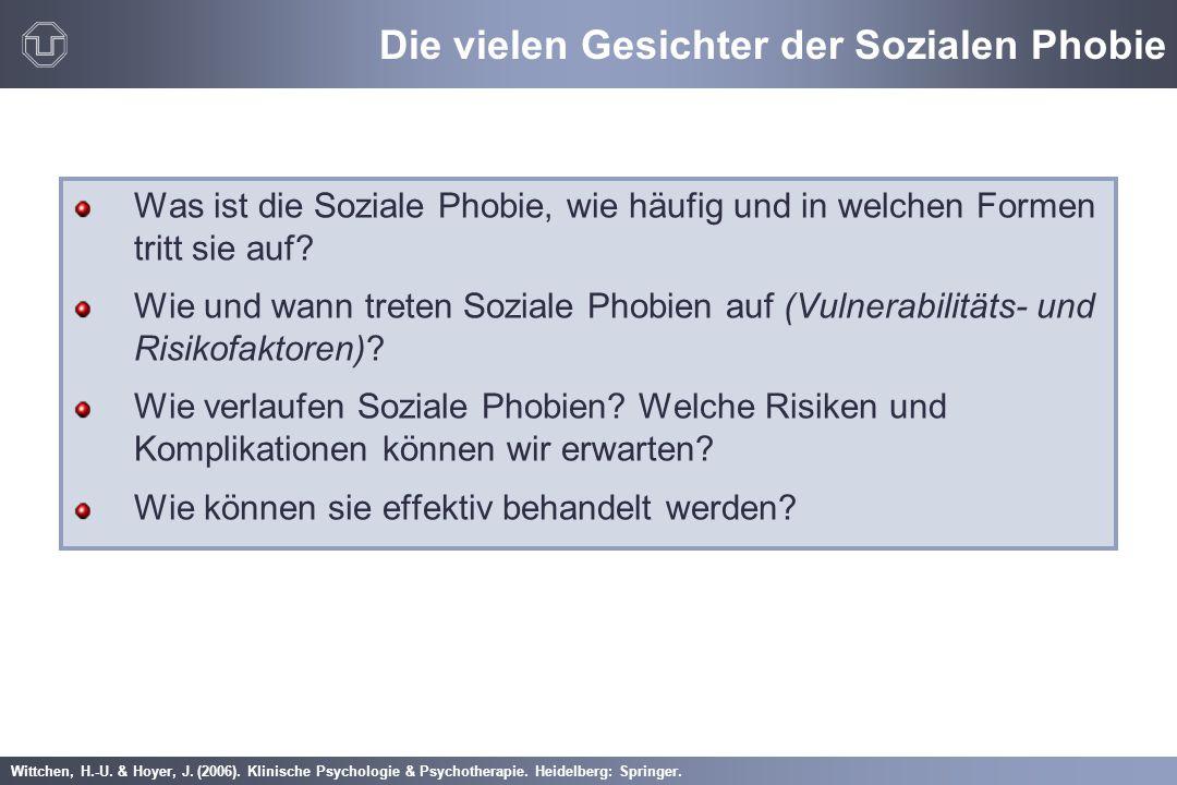 Wittchen, H.-U. & Hoyer, J. (2006). Klinische Psychologie & Psychotherapie. Heidelberg: Springer. Die vielen Gesichter der Sozialen Phobie Was ist die